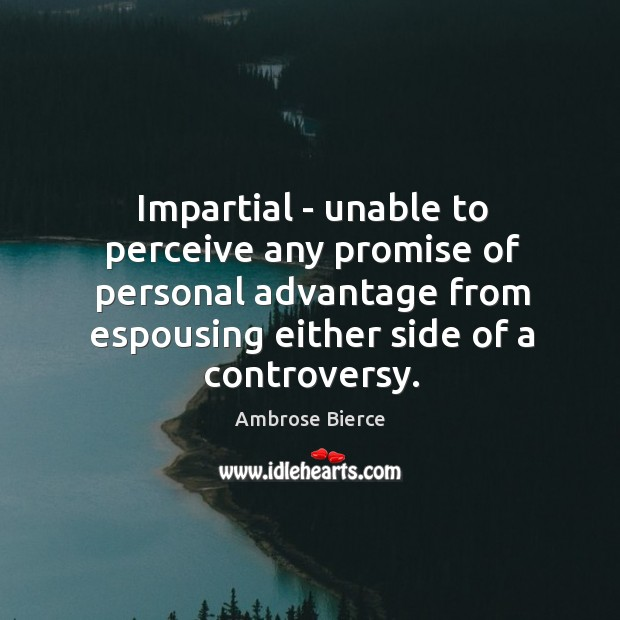 Image, Impartial – unable to perceive any promise of personal advantage from espousing