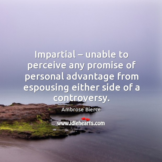 Impartial – unable to perceive any promise of personal advantage from espousing Image