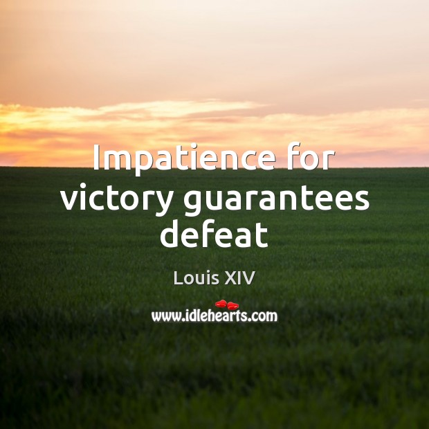 Impatience for victory guarantees defeat Image