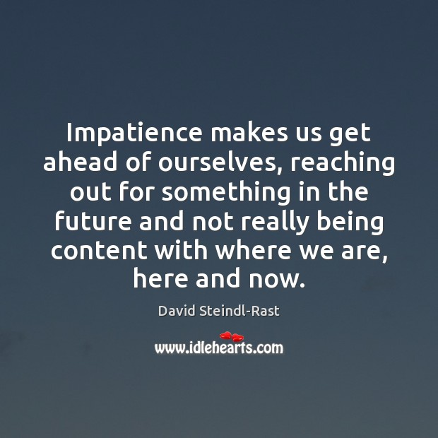Image, Impatience makes us get ahead of ourselves, reaching out for something in