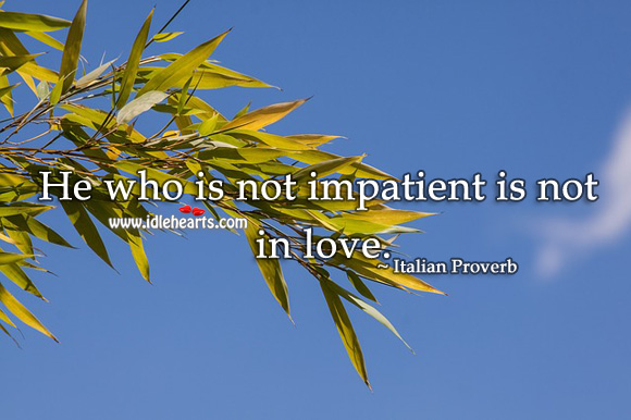 Image, He who is not impatient is not in love.
