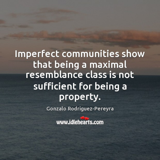 Imperfect communities show that being a maximal resemblance class is not sufficient Gonzalo Rodriguez-Pereyra Picture Quote