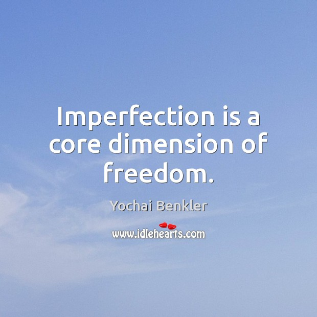 Imperfection is a core dimension of freedom. Imperfection Quotes Image