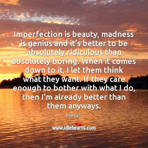 Imperfection is beauty, madness is genius and it's better to be absolutely Imperfection Quotes Image