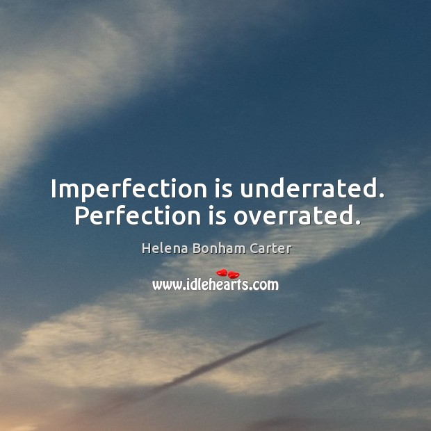 Image, Imperfection is underrated. Perfection is overrated.