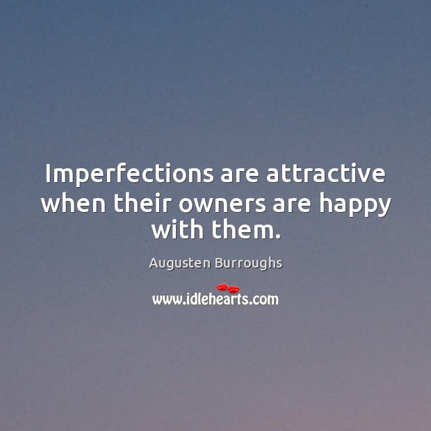 Imperfections are attractive when their owners are happy with them. Augusten Burroughs Picture Quote