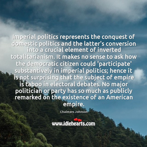 Image, Imperial politics represents the conquest of domestic politics and the latter's conversion