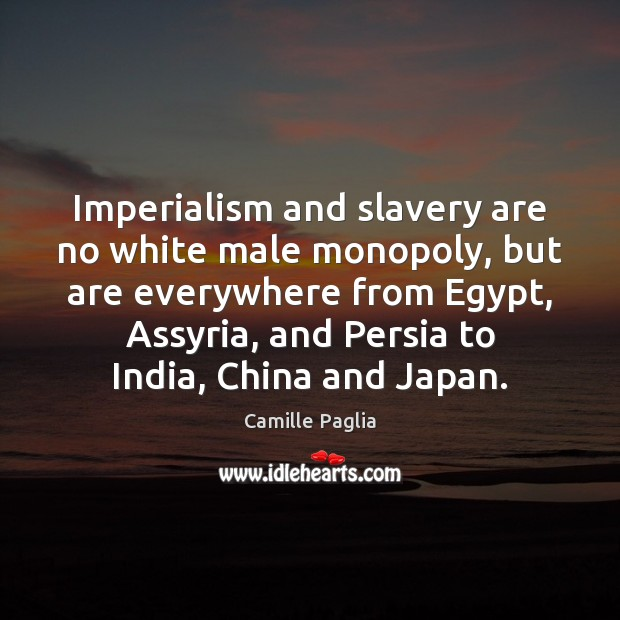Image, Imperialism and slavery are no white male monopoly, but are everywhere from