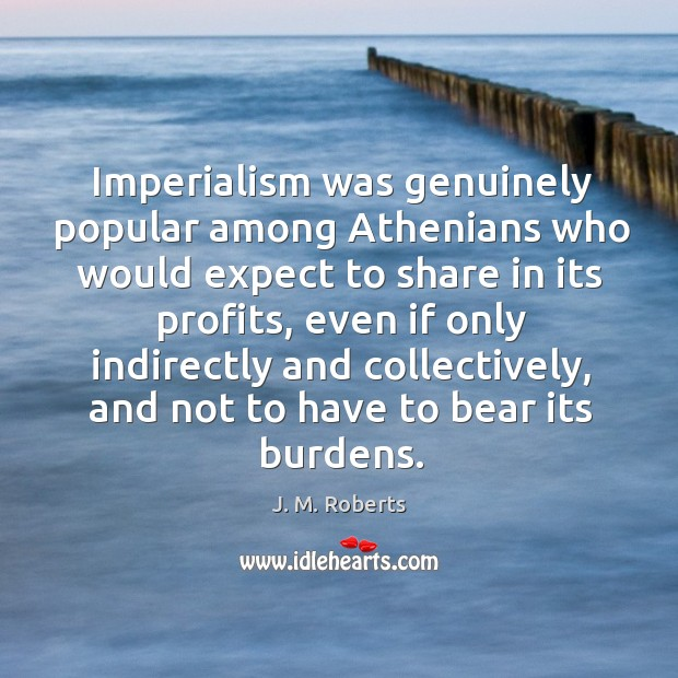 Imperialism was genuinely popular among athenians who would expect to share in its profits Image