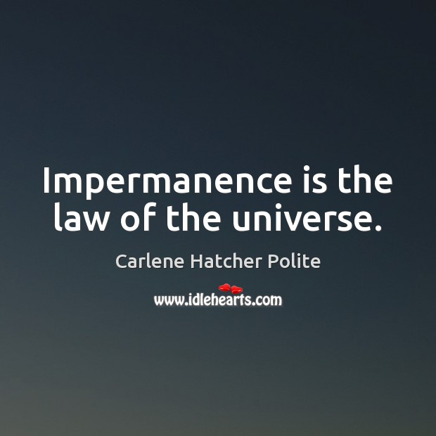Image, Impermanence is the law of the universe.