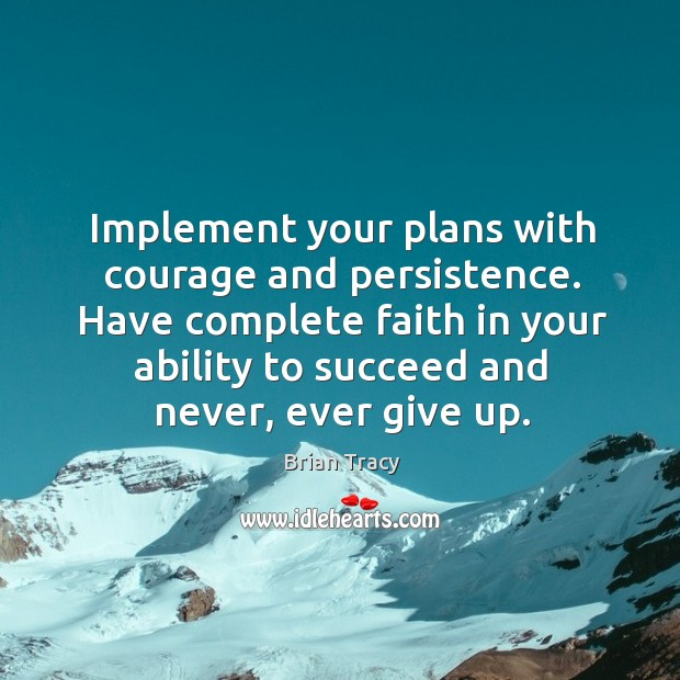 Image, Implement your plans with courage and persistence. Have complete faith in your