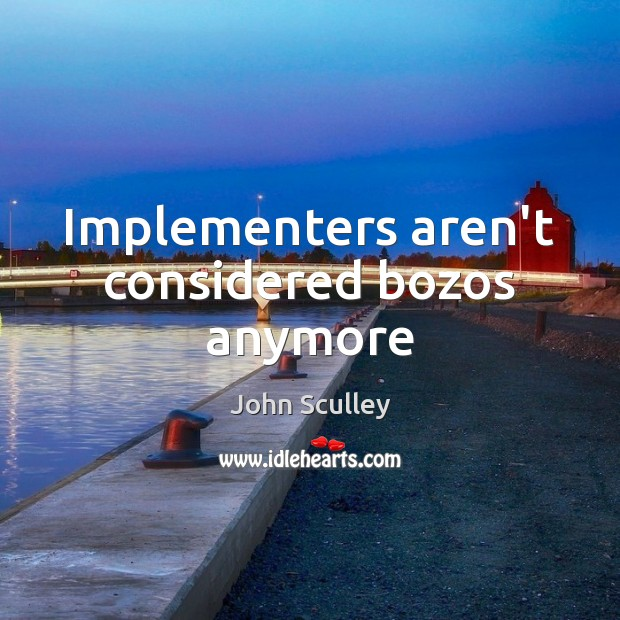 Implementers aren't considered bozos anymore Image