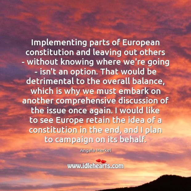 Implementing parts of European constitution and leaving out others – without knowing Plan Quotes Image