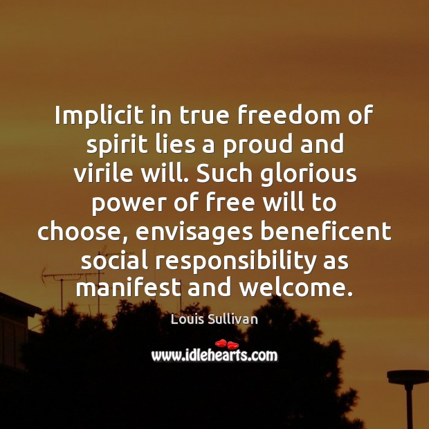 Implicit in true freedom of spirit lies a proud and virile will. Social Responsibility Quotes Image