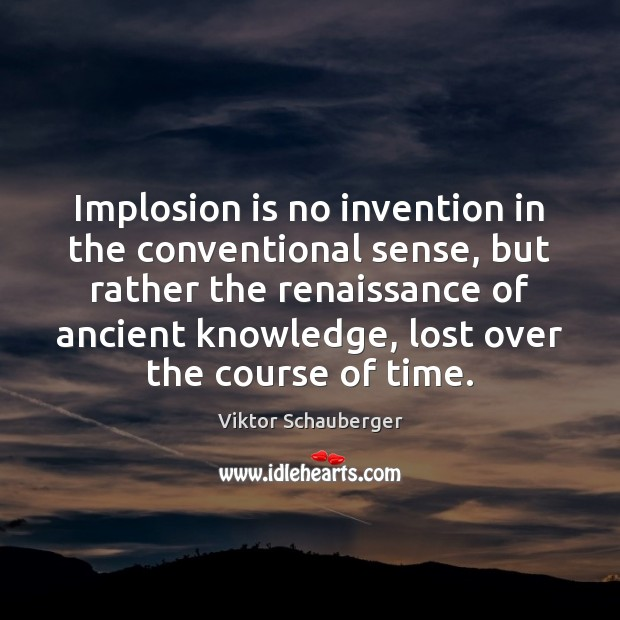 Implosion is no invention in the conventional sense, but rather the renaissance Image