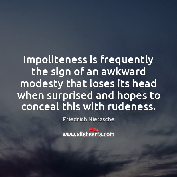 Image, Impoliteness is frequently the sign of an awkward modesty that loses its
