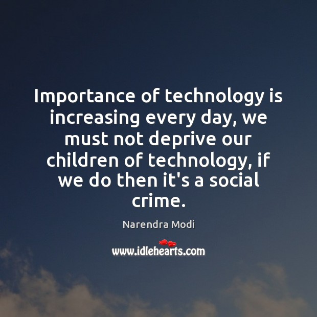 Importance of technology is increasing every day, we must not deprive our Technology Quotes Image