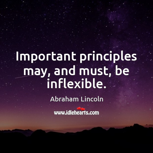 Important principles may, and must, be inflexible. Image