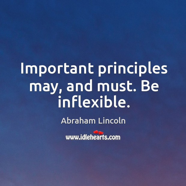 Important principles may, and must. Be inflexible. Image
