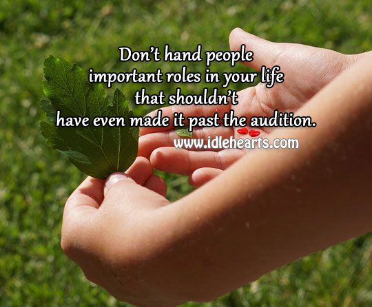 Don't Hand People Important Roles In Your Life