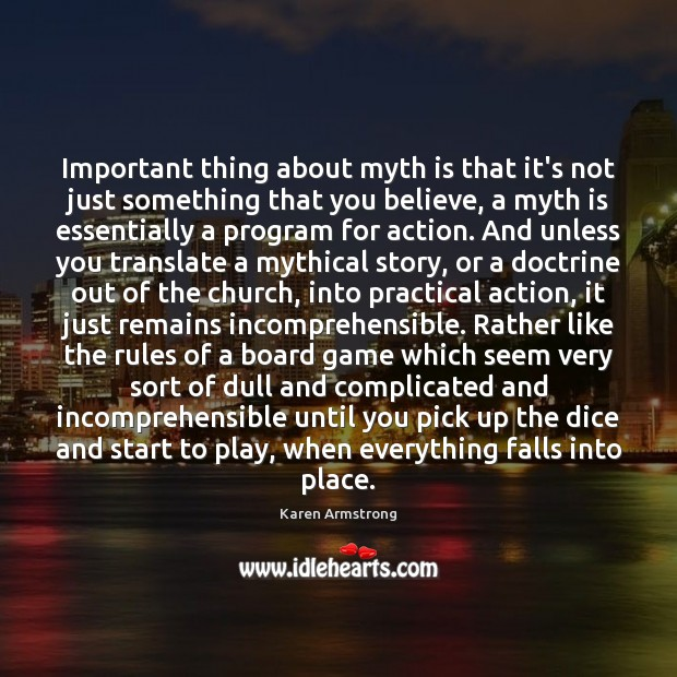 Important thing about myth is that it's not just something that you Karen Armstrong Picture Quote