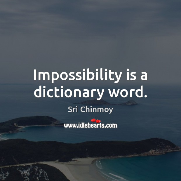 Impossibility is a dictionary word. Image