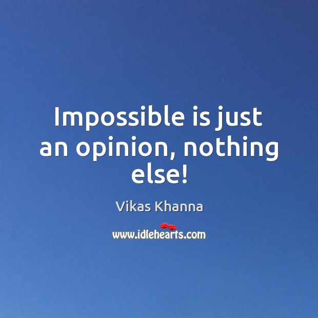 Impossible is just an opinion, nothing else! Image