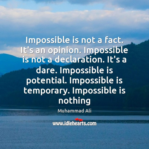 Impossible is not a fact. It's an opinion. Impossible is not a Image