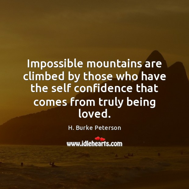 Impossible mountains are climbed by those who have the self confidence that Confidence Quotes Image