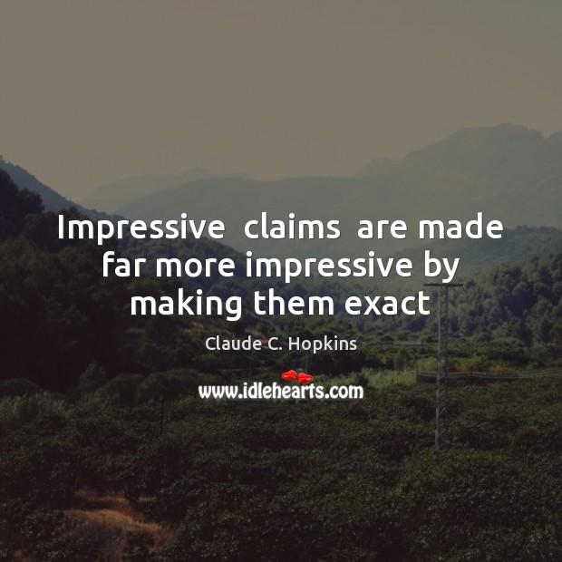 Impressive  claims  are made far more impressive by making them exact Image