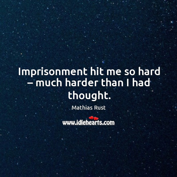 Imprisonment hit me so hard – much harder than I had thought. Image