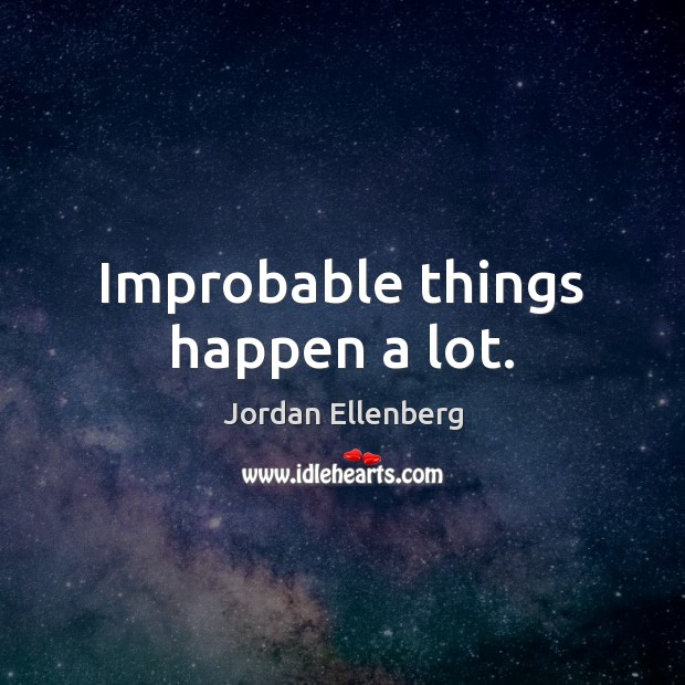 Improbable things happen a lot. Image