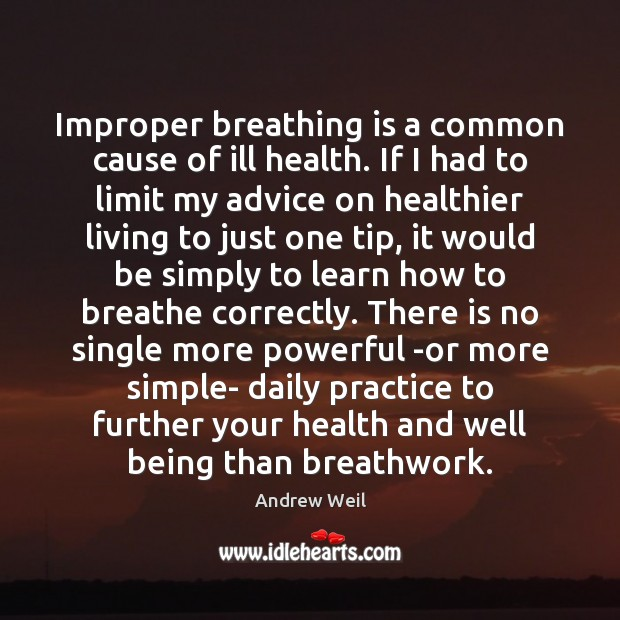 Improper breathing is a common cause of ill health. If I had Andrew Weil Picture Quote