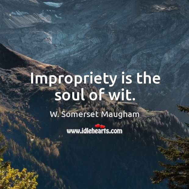 Impropriety is the soul of wit. Image