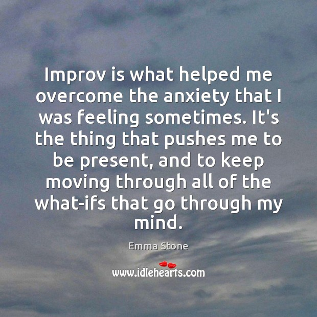 Improv is what helped me overcome the anxiety that I was feeling Image