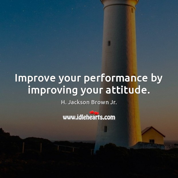 Image, Improve your performance by improving your attitude.