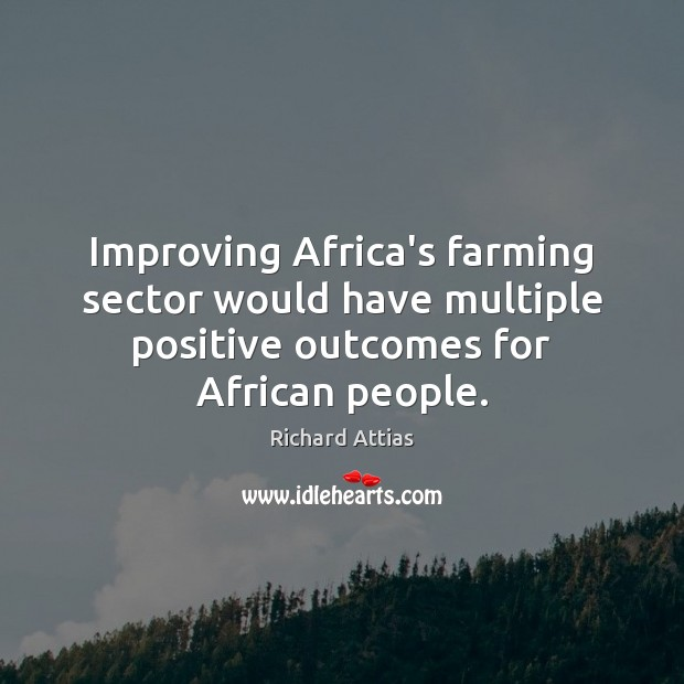 Improving Africa's farming sector would have multiple positive outcomes for African people. Image