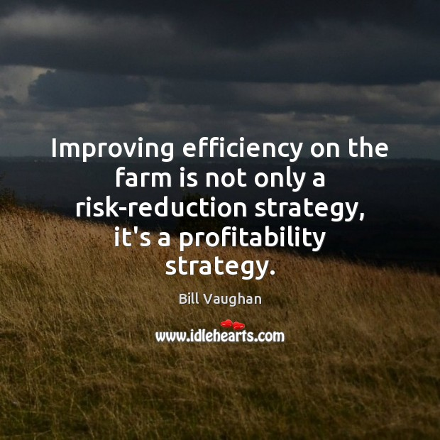 Image, Improving efficiency on the farm is not only a risk-reduction strategy, it's