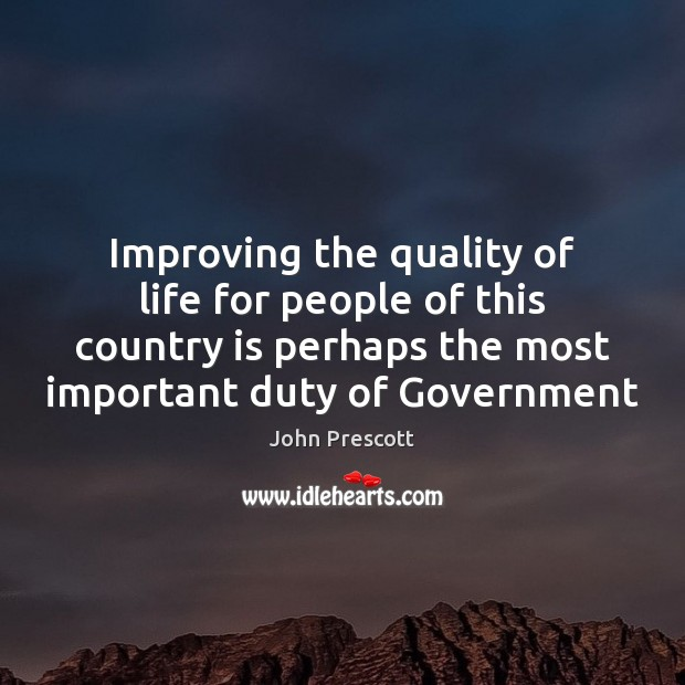 Improving the quality of life for people of this country is perhaps John Prescott Picture Quote
