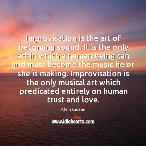 Improvisation is the art of becoming sound. It is the only art Image