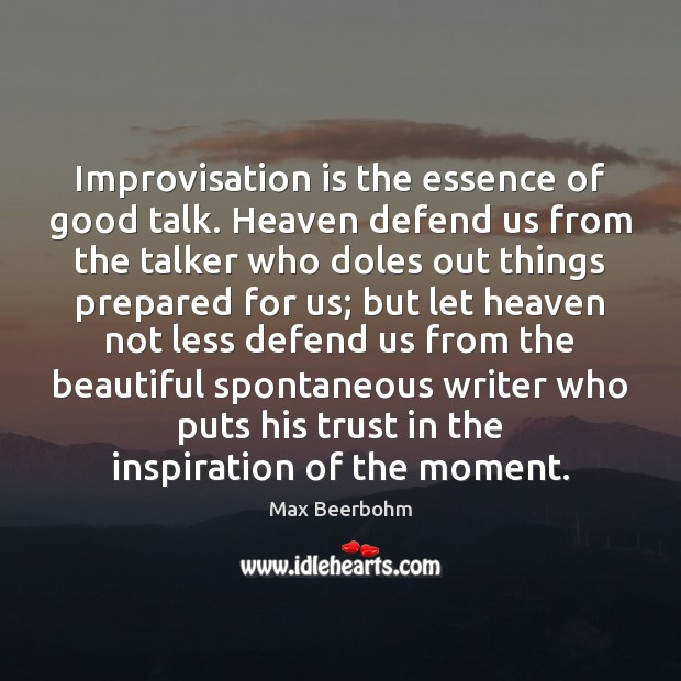 Improvisation is the essence of good talk. Heaven defend us from the Image
