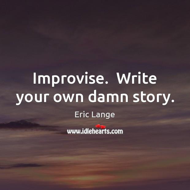 Improvise.  Write your own damn story. Image