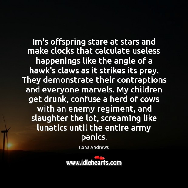 Im's offspring stare at stars and make clocks that calculate useless happenings Image