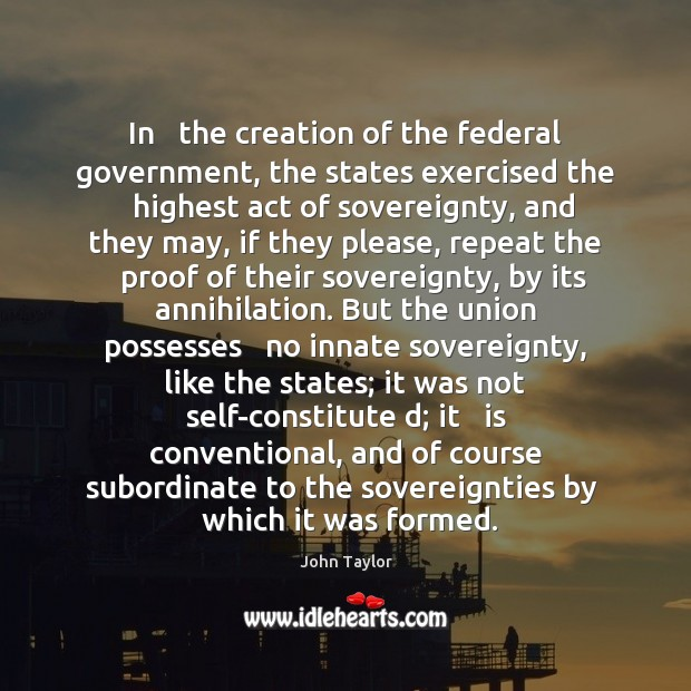 Image, In   the creation of the federal government, the states exercised the   highest