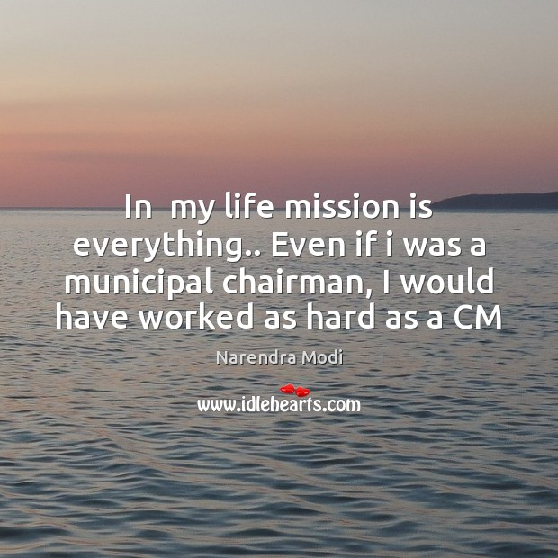 In  my life mission is everything.. Even if i was a municipal Image