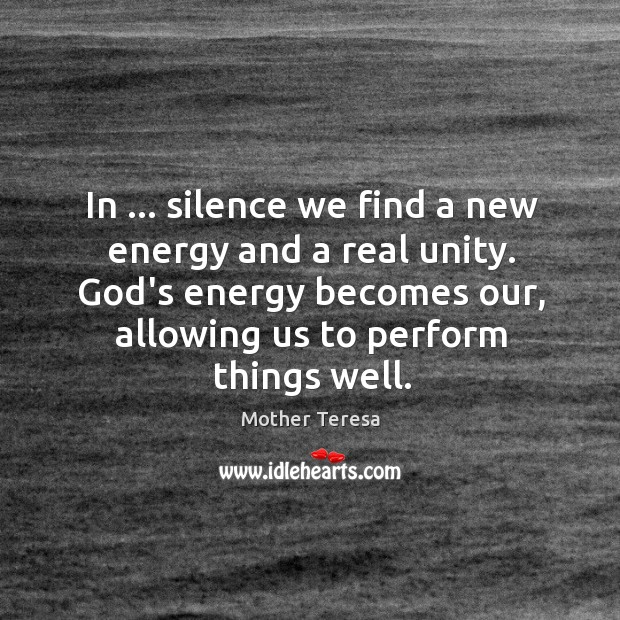 Image, In … silence we find a new energy and a real unity. God's