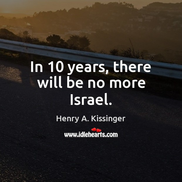 In 10 years, there will be no more Israel. Image