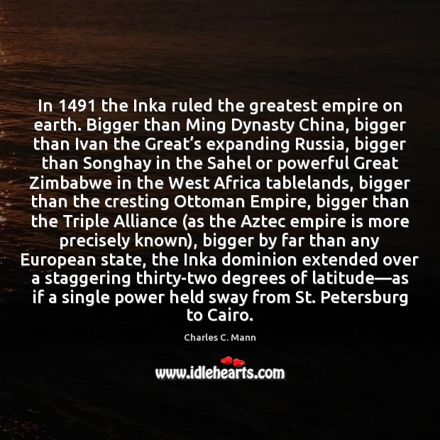 In 1491 the Inka ruled the greatest empire on earth. Bigger than Ming Image