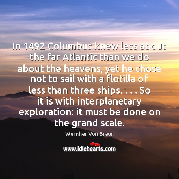 In 1492 Columbus knew less about the far Atlantic than we do about Wernher Von Braun Picture Quote