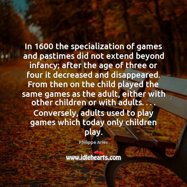 Image, In 1600 the specialization of games and pastimes did not extend beyond infancy;
